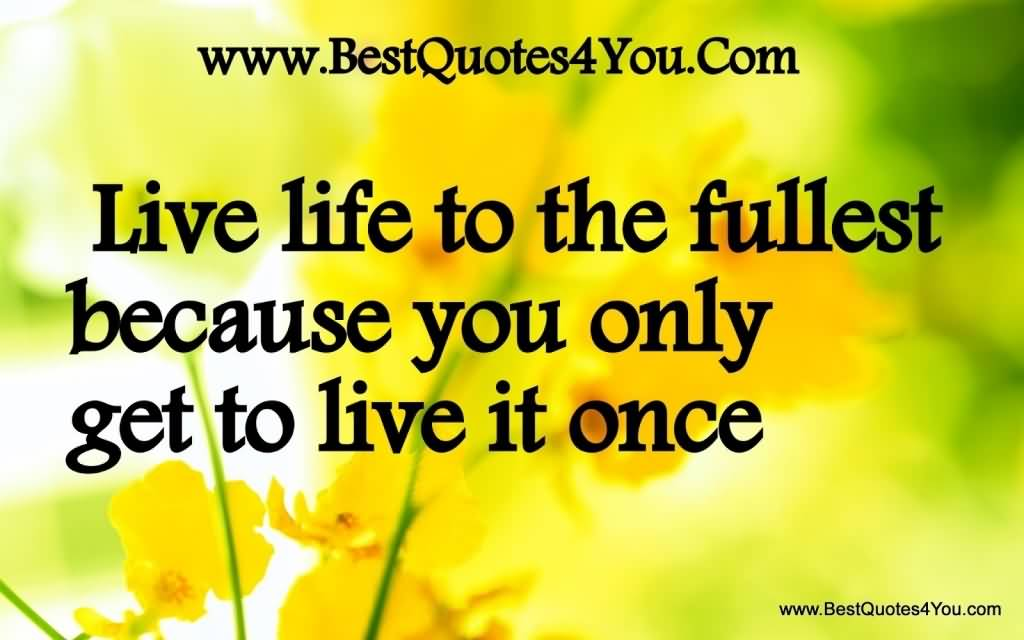 Live Life To The Fullest Quotes 09