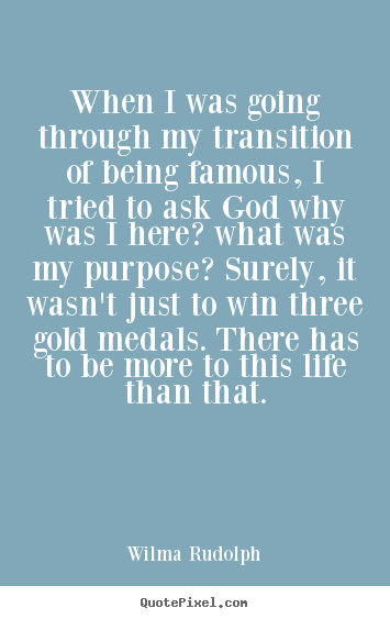 My Purpose In Life Quotes 09
