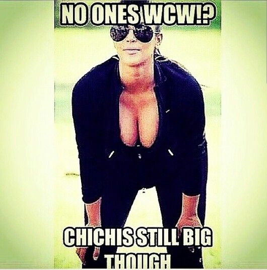 No One WCW! Chichis Still Big Though