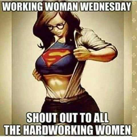 Working Woman Wednesday Shout Out To All The Hardworking Women