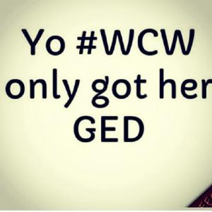 Yo #WCW Only Get Her GED