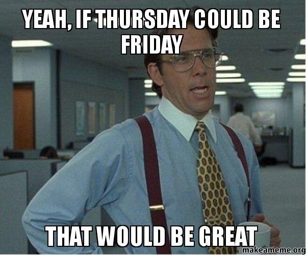 Almost Friday Meme Funny Image Photo Joke 15