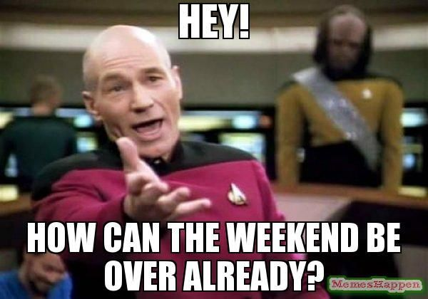 Amusing When the Weekend Is over Meme Image