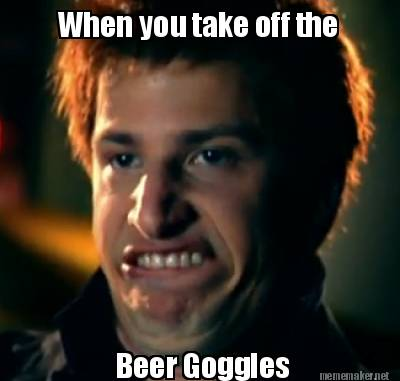 Beer Goggles Meme Funny Image Photo Joke 15