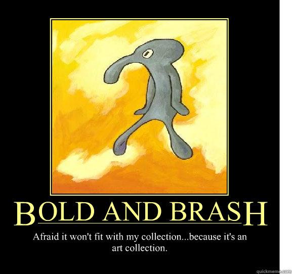 Bold And Brash Meme Image Joke 07