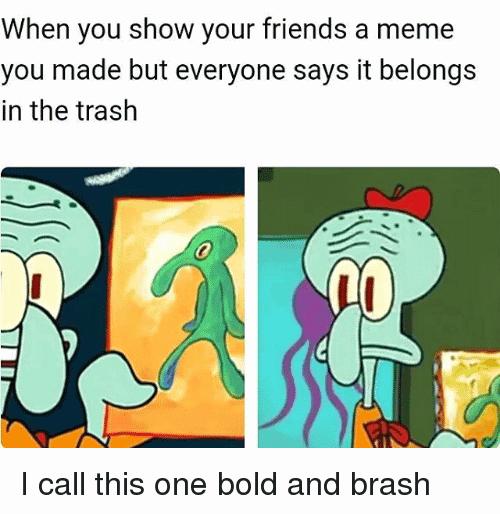 Bold And Brash Meme Image Joke 14