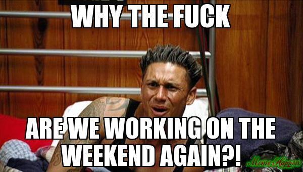 Funniest I Work Weekends Meme Image