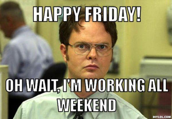 Funniest I Work Weekends Meme Photo