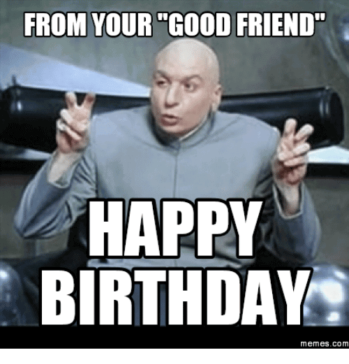 Funny Birthday Memes For Friend Funny Image Photo Joke 02