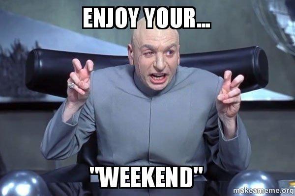 Funny Enjoy Your Weekend Meme Joke