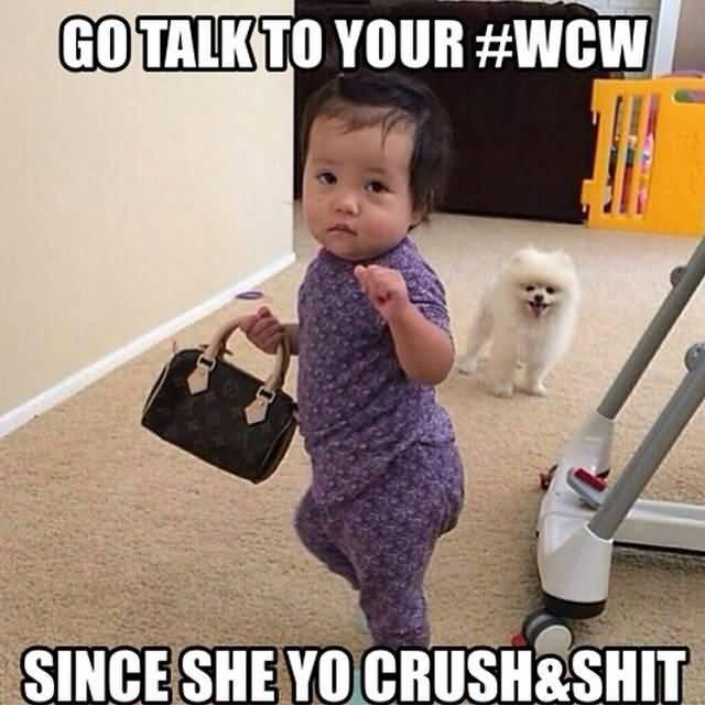 Go Talk To Your #WCW Since She Yo Crush & Shit