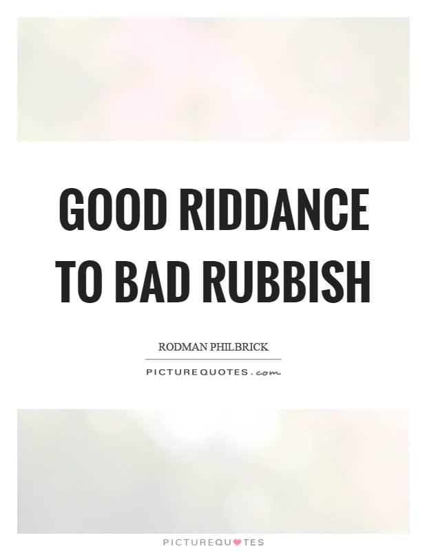 Good Riddance Quotes Meme Image 08