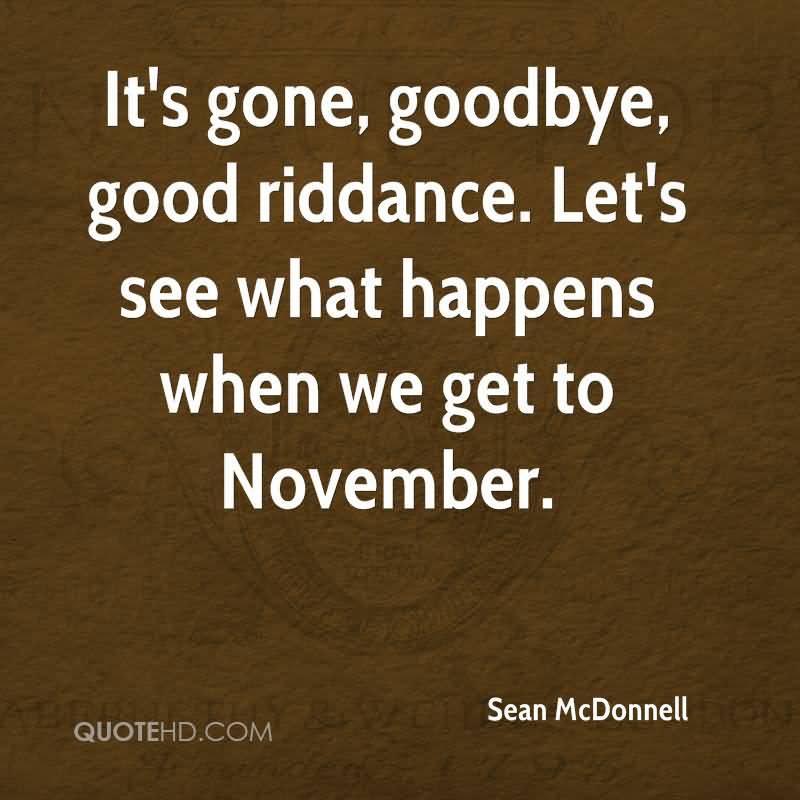 Good Riddance Quotes Meme Image 12