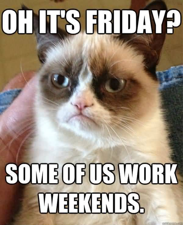 Hilarious I Work Weekends Meme Picture