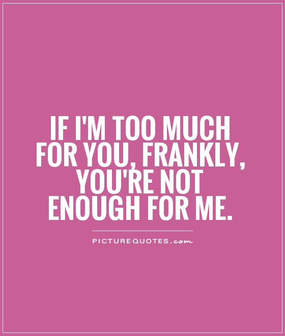 I'm Too Good For You Quotes Meme Image 18