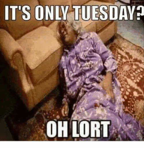 It's Only Tuesday Meme Funny Image Photo Joke 06