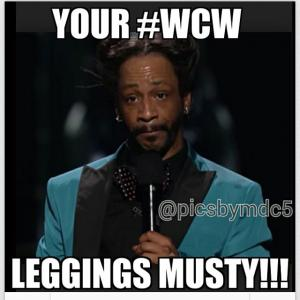Your #WCW Leggings Musty!!!