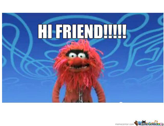 Hi Friend Meme Funny Image Photo Joke 11