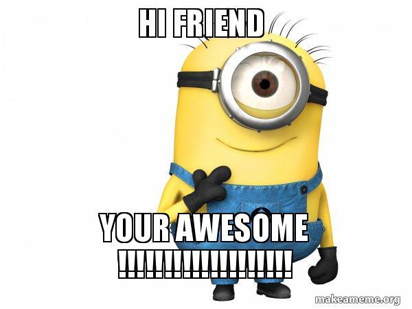 Hi Friend Meme Funny Image Photo Joke 13