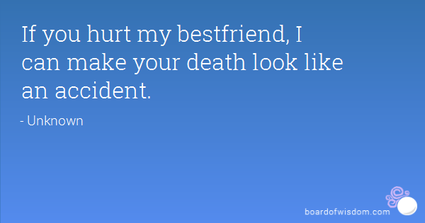 If You Hurt My Best Friend Quotes Meme Image 02