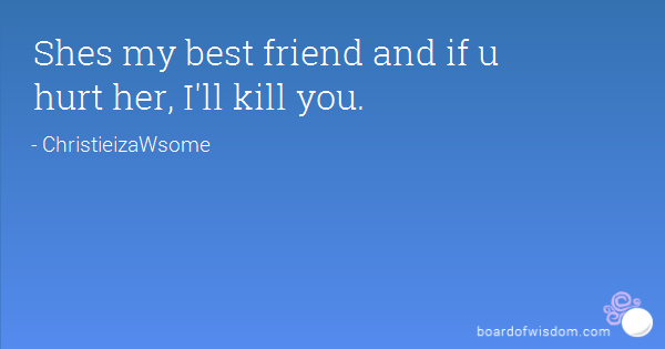 If You Hurt My Best Friend Quotes Meme Image 14