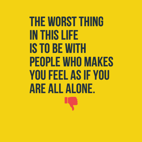 The Worst Thing In This Life Is To Be