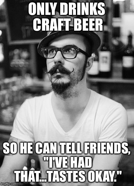 Craft Beer Meme Only Drinks Craft Beer So He Can Tell Friends Graphic