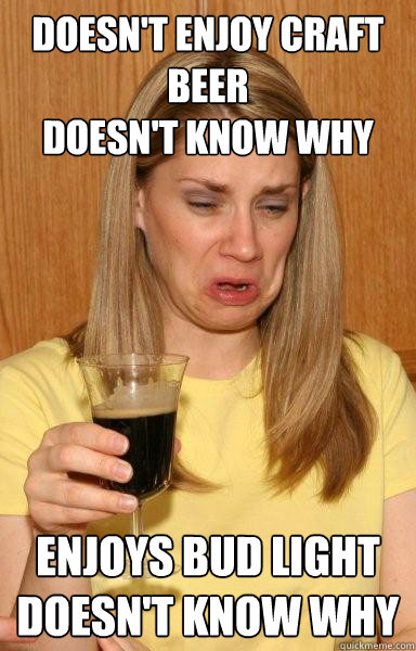 Doesn't Enjoy Craft Beer Doesn't Know Why Craft Beer Meme Photo