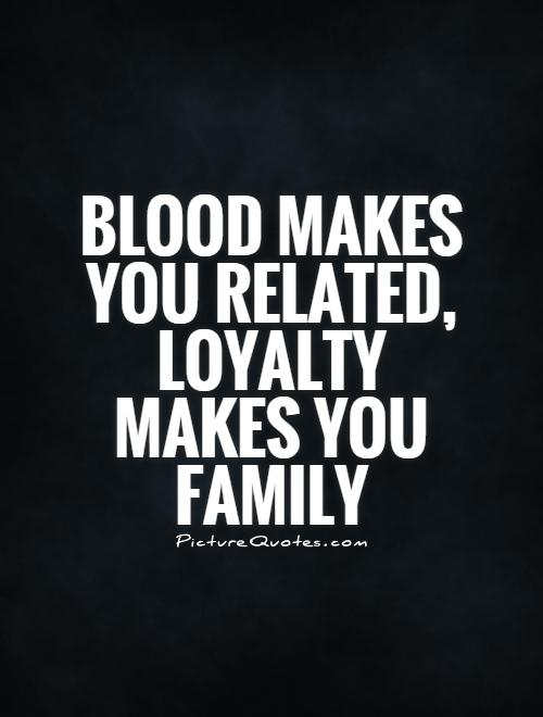 Blood Makes You Related Blood Sayings