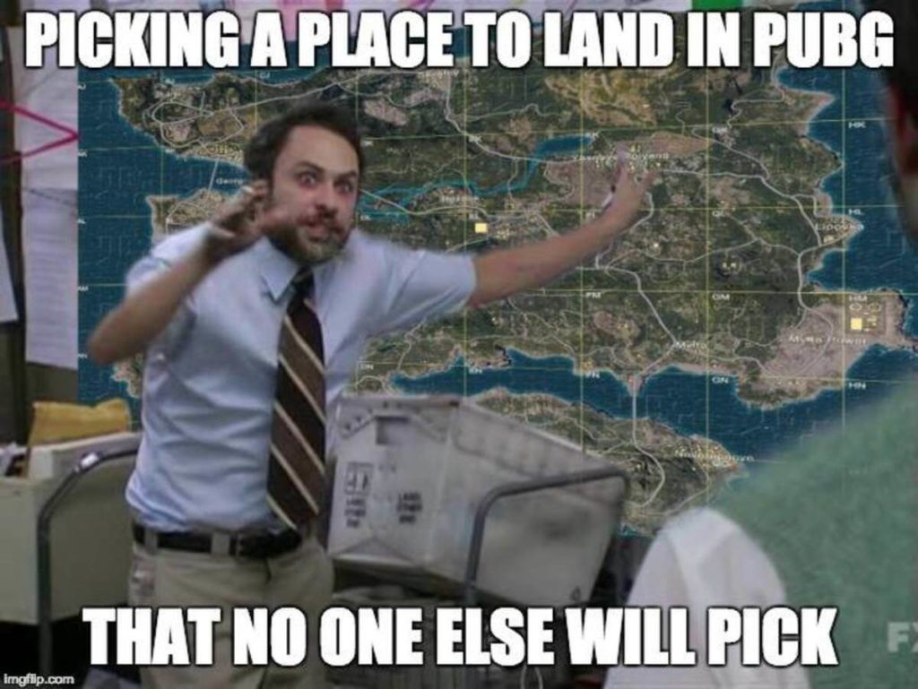 Picking a place to land in pubg that no one else will pick pubg meme