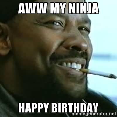 Aww My Ninja Happy Birthday Funny Ninja Memes Graphic