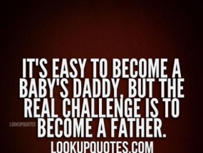 Baby Daddy Quotes And Sayings It's Easy To Become