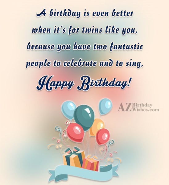 Birthday Wishes For Twins Images A Birthday Is Even