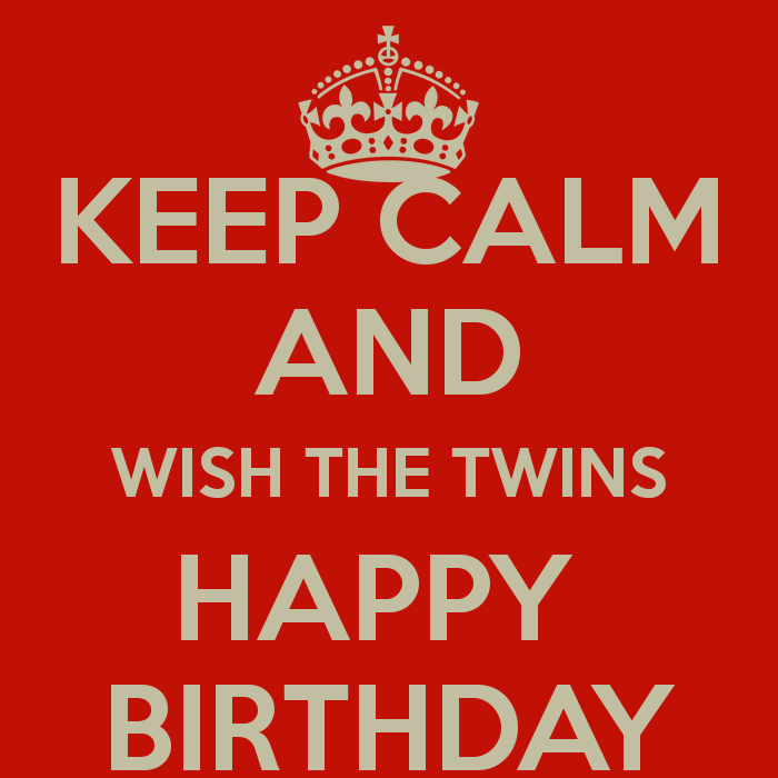 Birthday Wishes For Twins Images Keep Calm And Wish