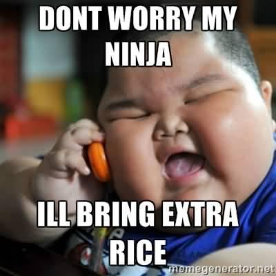 Dont Worry My Ninja Ill Bring Extra Rice Funny Ninja Memes Graphic