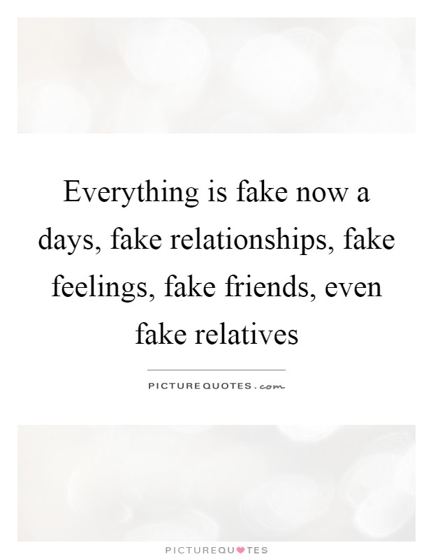 Everything Is Fake Now Fake Relatives Quotes