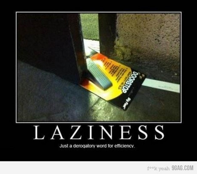 Funny Lazy Memes Laziness Just A Derogatory Word For Efficiency