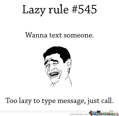 Funny Lazy Memes Lazy Rule #545 Wanna Text Someone Too Lazy To Type Just Call