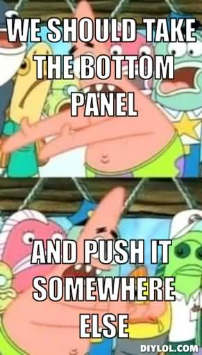 Funny Memes We should take the bottom panel and push it somewhere else