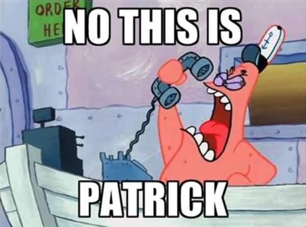 Funny Patrick Meme No this is patrick