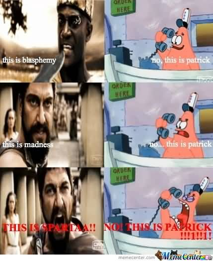 Funny Patrick Meme This is blasphemy no this is patrick this is madness no.. this is