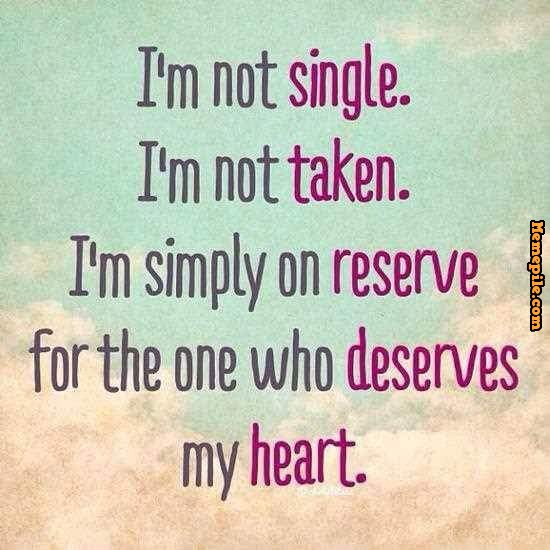 Funny Single Memes I'm not single i'm not taken i'm simply on reserve