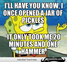 Funny Spongebob Memes I'll have you know i once opened a jar of pickles it only took me 20 minutes