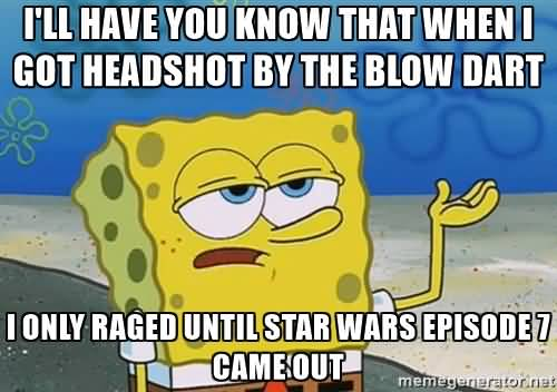 Funny Spongebob Memes I'll have you know that when i got headshot by the blow dart
