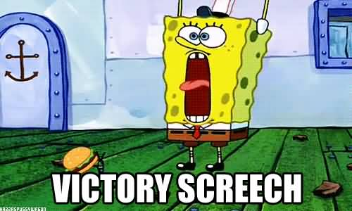 Funny Spongebob Memes Victory Screech Images