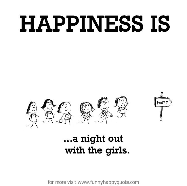 Happiness Is A NIght Out Funny Ladies Night Quotes   QuotesBae