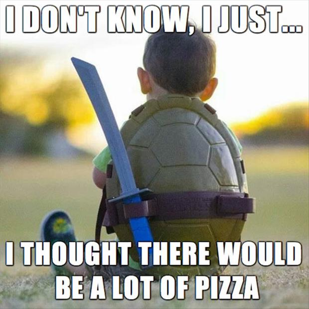I Dont Know I Just.. I Thought There Would Be A Lot Of Pizza Funny Ninja Memes