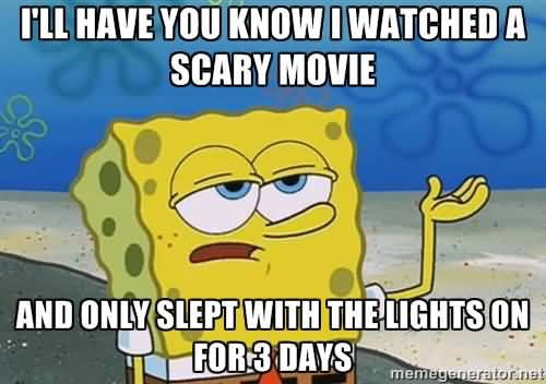 I'll have you know i watched a scary movie Funny Spongebob Memes