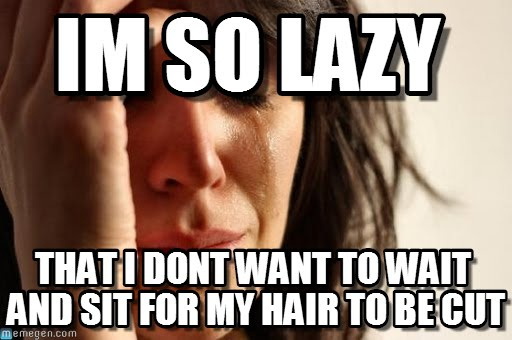 I'm So Lazy That i Don't Want To Wait And Sit For My Hair To Be Cut Funny Lazy Memes