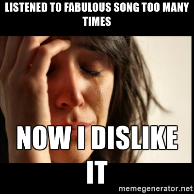 Listened To Fabulous Song Too Many Times Internet Meme